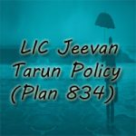 LIC Jeevan Tarun Policy (Plan No. 834) Review, Features, and Benefits